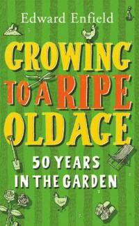 Growing to a ripe old age, 50 years in the garden Edward Enfield