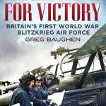 Blueprint for Victory: Britain's First World War Blitzkrieg Air Force By Greg Baughen
